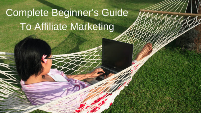Complete Beginners Guide To Affiliate Marketing
