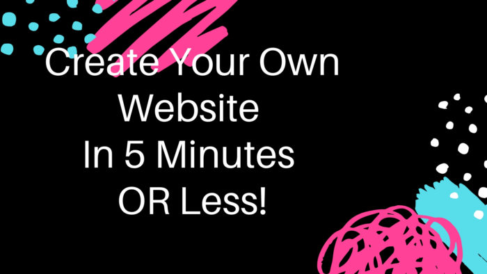 Create Your Own Website In 5 Minutes OR Less!