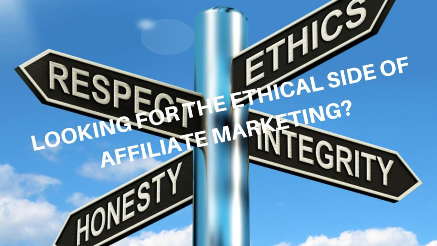 LOOKING FOR THE ETHICAL SIDE OF AFFILIATE MARKETING_