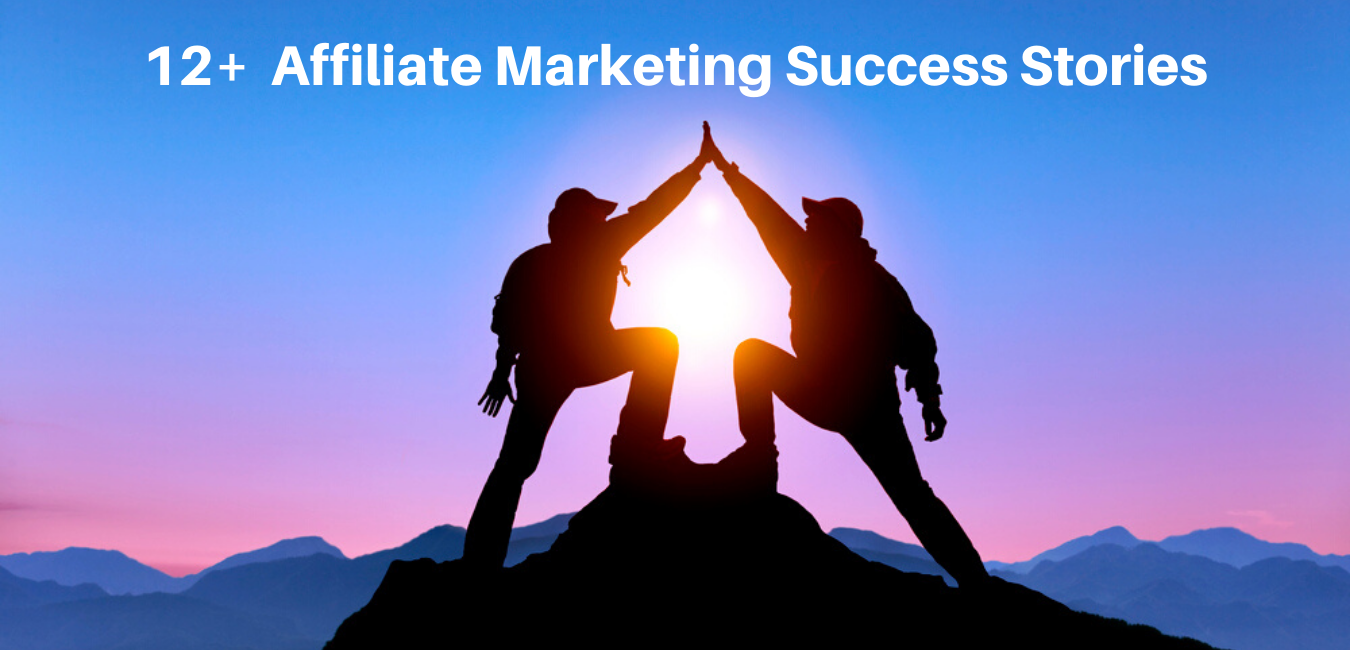 12+ Affiliate Marketing Success Stories