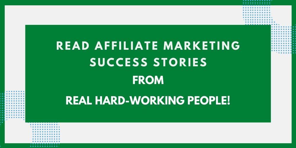 Read Affiliate Marketing Success Stories